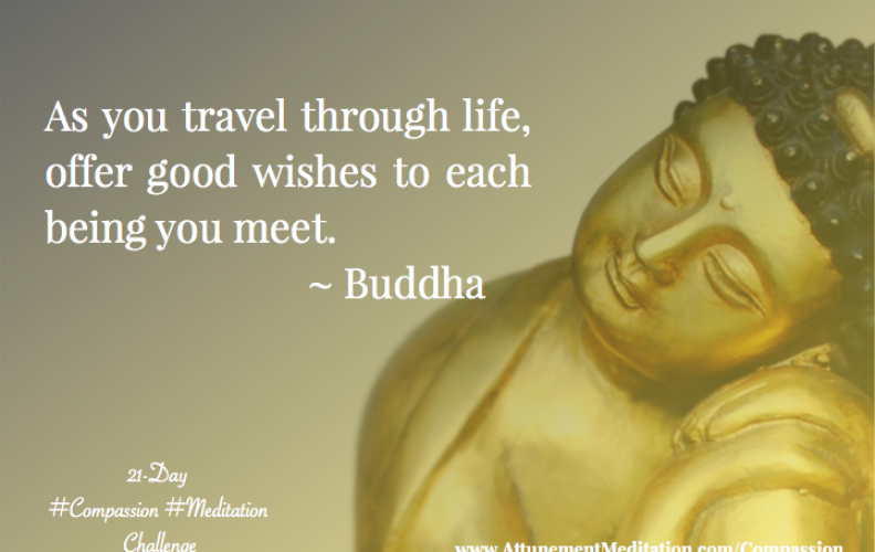 Day 18: As you travel through life, offer good wishes to each being you meet. ~ The Buddha