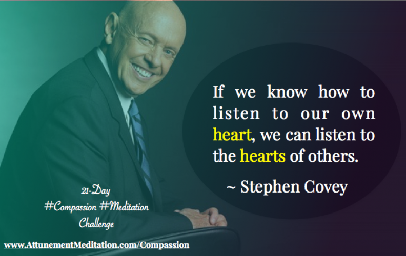 Day 20: When we know how to listen to our hearts, we can listen to the hearts of others ~ Stephen Covey