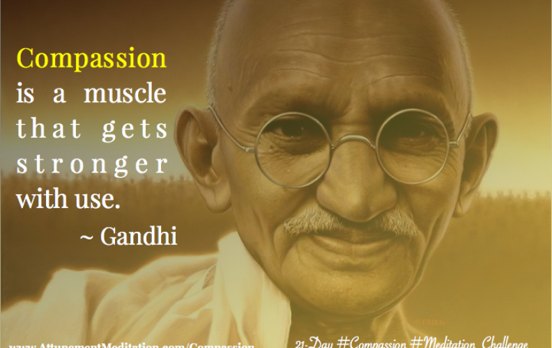 Day 9: Compassion is a muscle that gets stronger with use ~ Gandhi